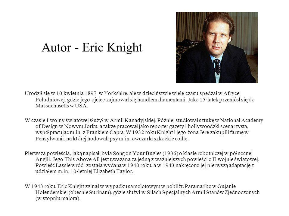 Autor - Eric Knight Urodził się w 10 kwietnia 1897 w Yorkshire, ale w dzieciństwie wiele czasu spędzał w Afryce Południowej, gdzie jego ojciec zajmował się handlem diamentami.