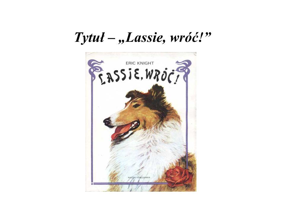 Tytuł – Lassie, wróć!