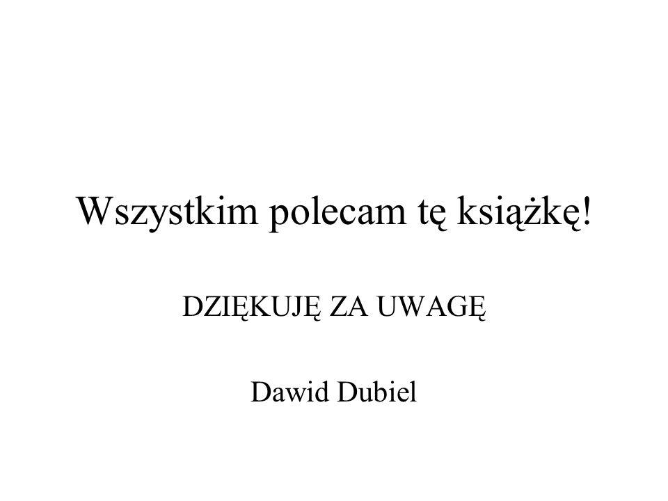 Wszystkim polecam tę książkę! DZIĘKUJĘ ZA UWAGĘ Dawid Dubiel