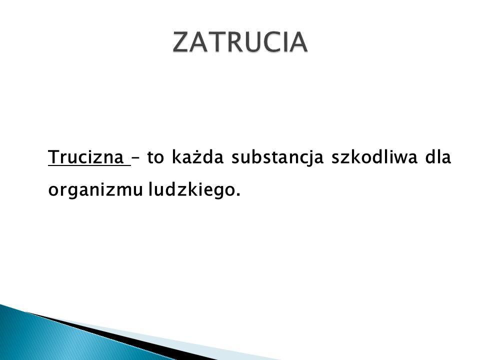 Trucizna – to każda substancja szkodliwa dla organizmu ludzkiego.