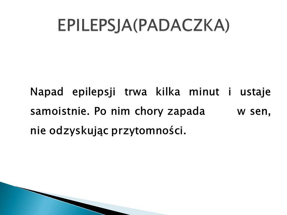 Napad epilepsji trwa kilka minut i ustaje samoistnie. Po nim chory zapada w sen, nie odzyskując przytomności.