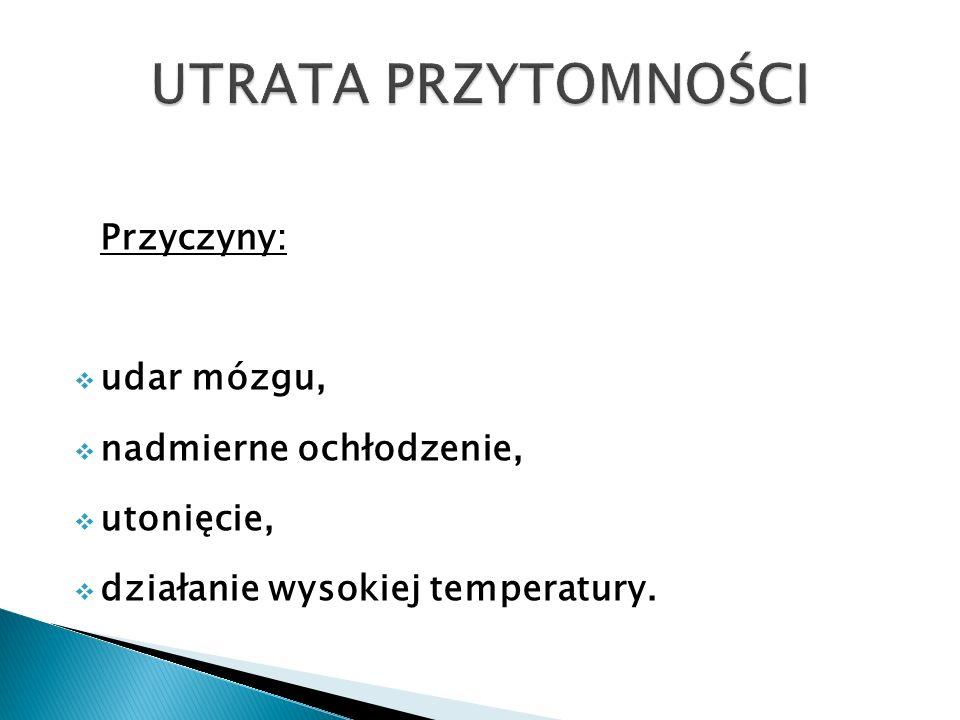 Przyczyny: udar mózgu, nadmierne ochłodzenie, utonięcie, działanie wysokiej temperatury.