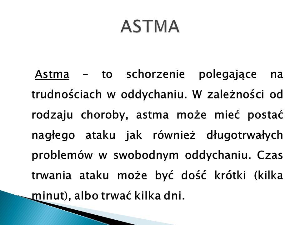 Astma – to schorzenie polegające na trudnościach w oddychaniu. W zależności od rodzaju choroby, astma może mieć postać nagłego ataku jak również długo
