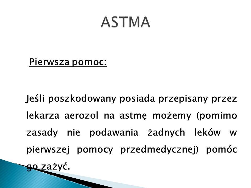 Pierwsza pomoc: Jeśli poszkodowany posiada przepisany przez lekarza aerozol na astmę możemy (pomimo zasady nie podawania żadnych leków w pierwszej pom