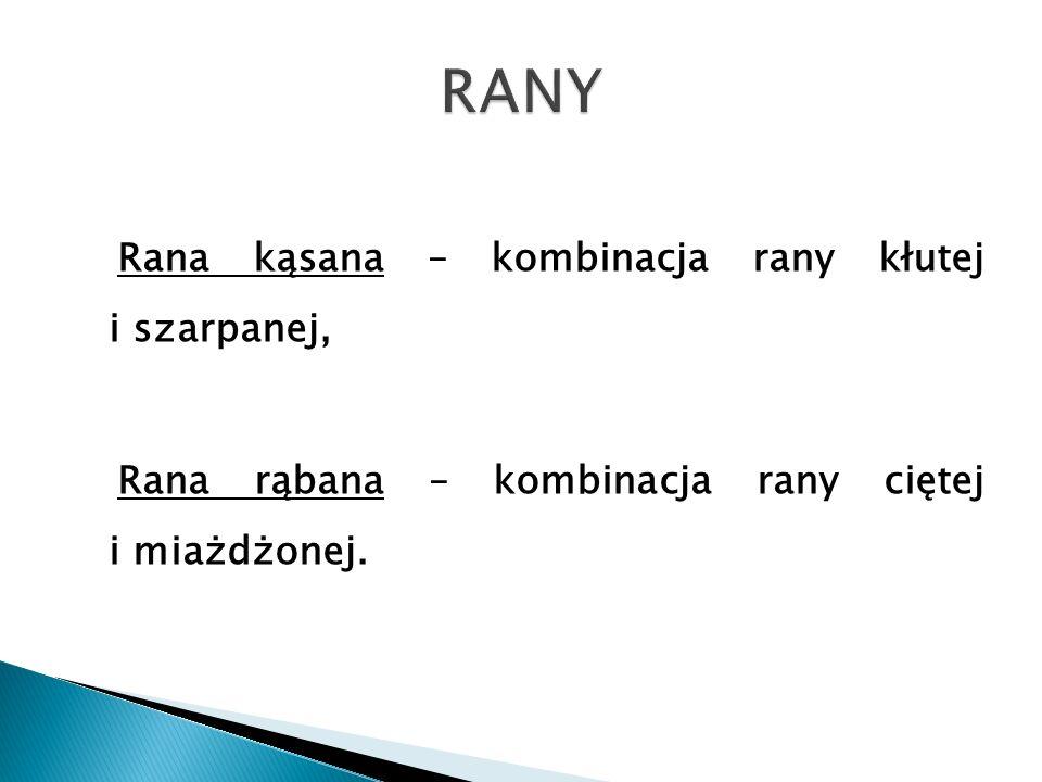 Rana kąsana – kombinacja rany kłutej i szarpanej, Rana rąbana – kombinacja rany ciętej i miażdżonej.