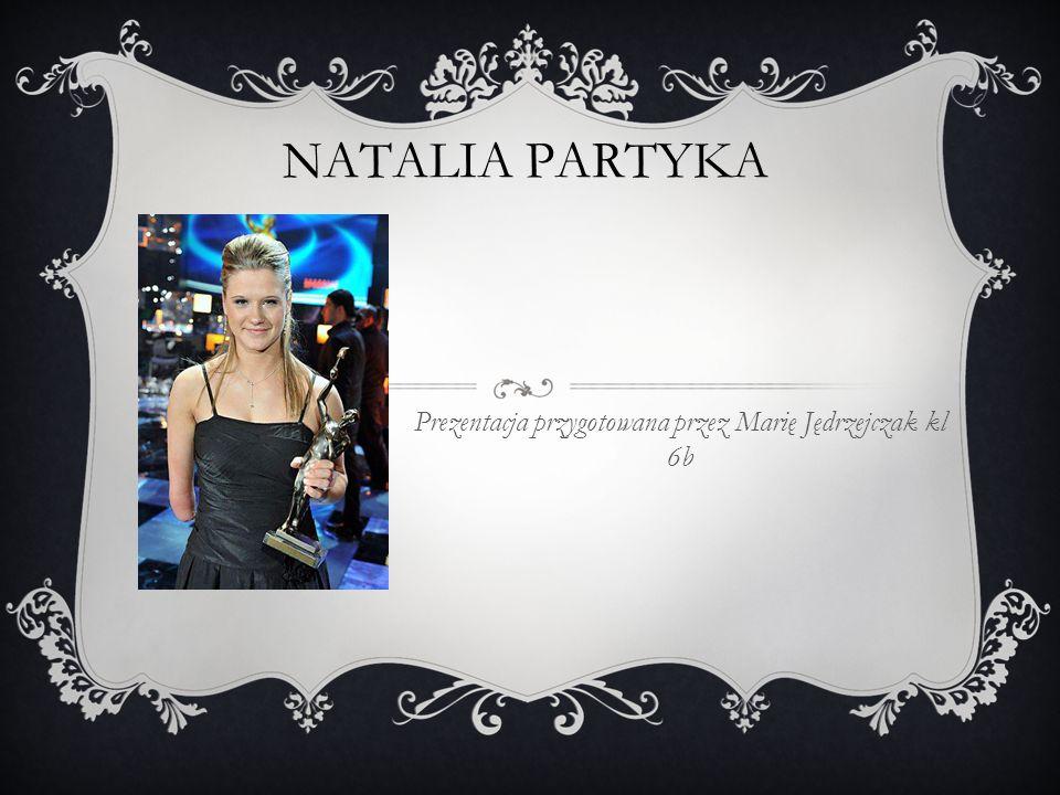 NATALIA PARTYKA Prezentacja przygotowana przez Marię Jędrzejczak kl 6b