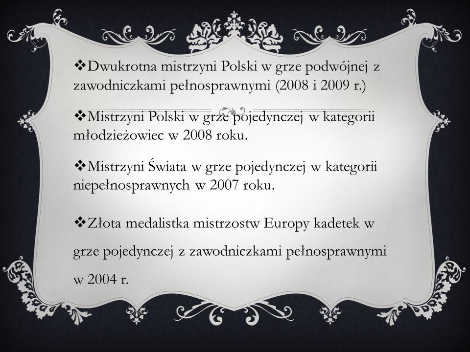 Dwukrotna mistrzyni Polski w grze podwójnej z zawodniczkami pełnosprawnymi (2008 i 2009 r.) Mistrzyni Polski w grze pojedynczej w kategorii młodzieżow