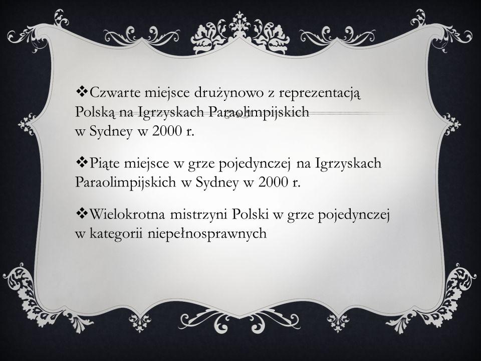 Czwarte miejsce drużynowo z reprezentacją Polską na Igrzyskach Paraolimpijskich w Sydney w 2000 r. Piąte miejsce w grze pojedynczej na Igrzyskach Para