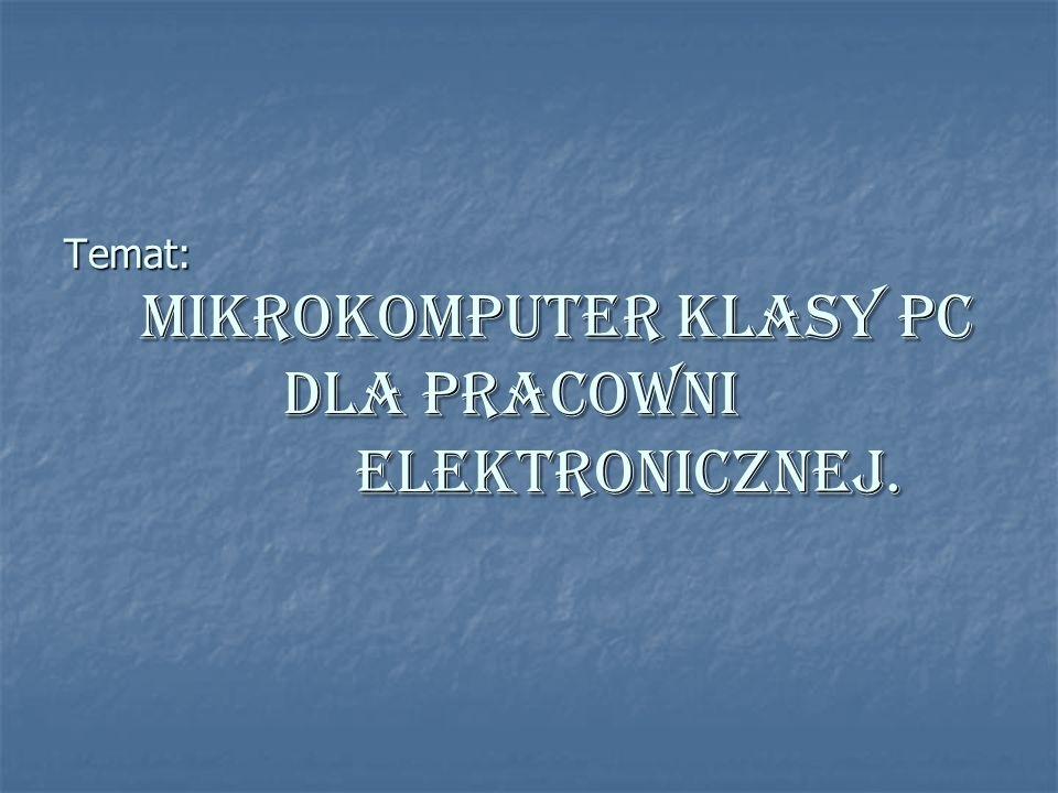 Temat: Mikrokomputer klasy PC dla pracowni elektronicznej.
