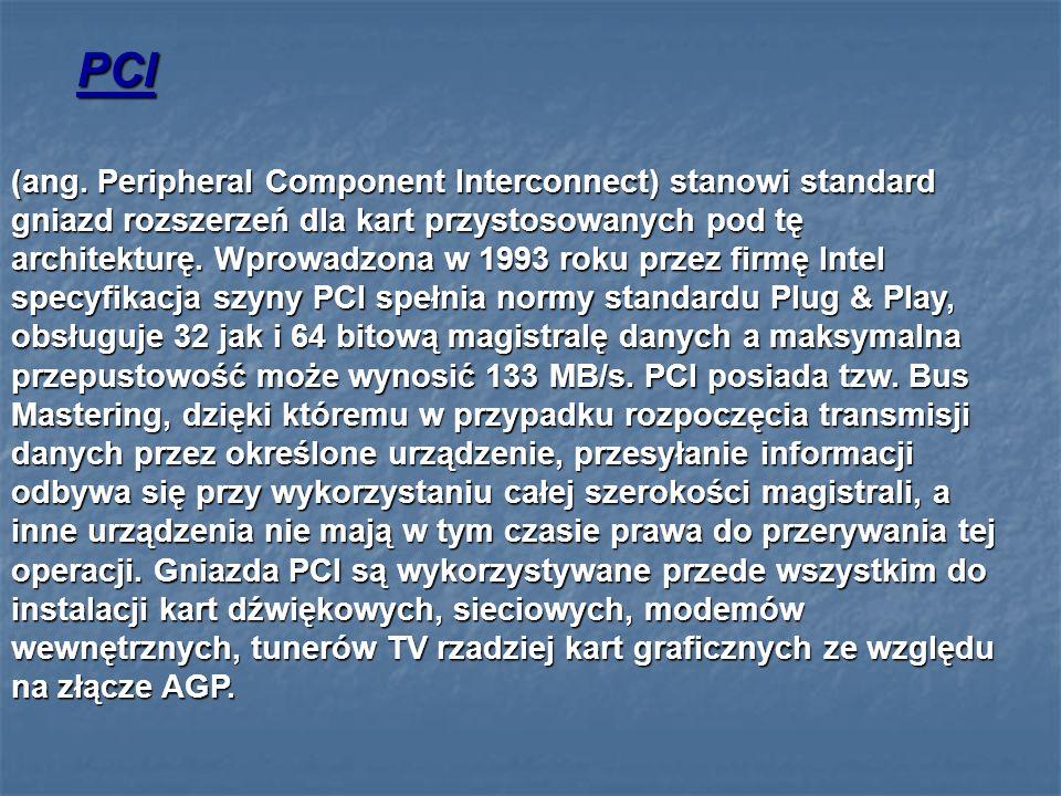 (ang. Peripheral Component Interconnect) stanowi standard gniazd rozszerzeń dla kart przystosowanych pod tę architekturę. Wprowadzona w 1993 roku prze