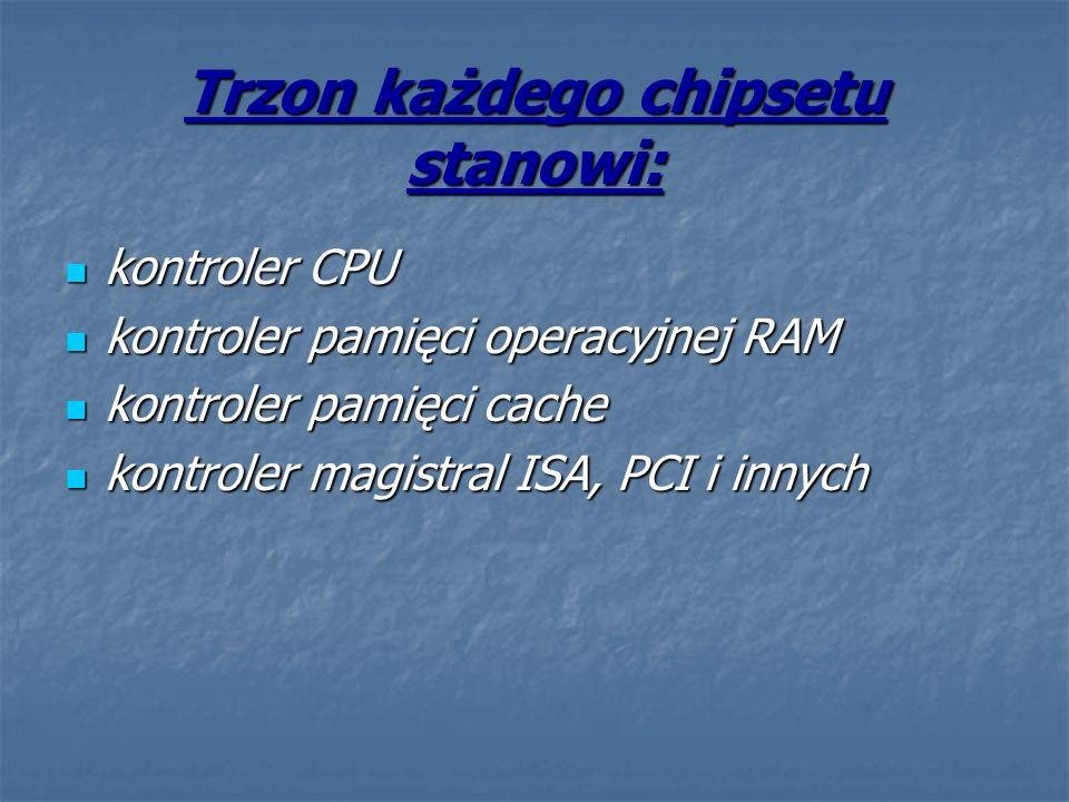 Trzon każdego chipsetu stanowi: kontroler CPU kontroler CPU kontroler pamięci operacyjnej RAM kontroler pamięci operacyjnej RAM kontroler pamięci cach