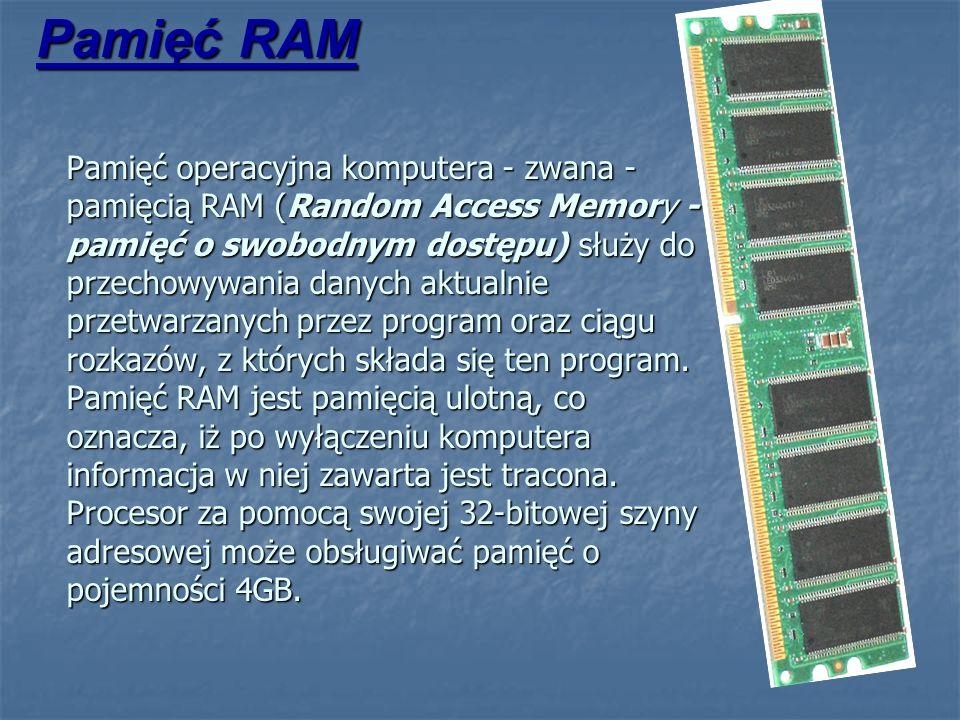 Pamięć operacyjna komputera - zwana - pamięcią RAM (Random Access Memory - pamięć o swobodnym dostępu) służy do przechowywania danych aktualnie przetw