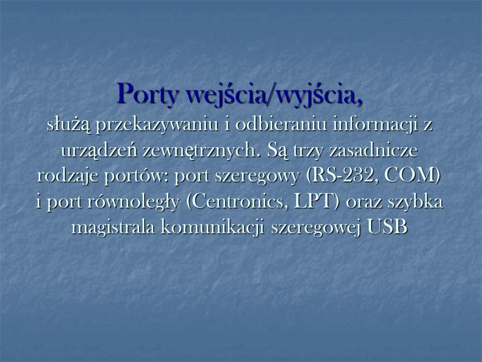 Porty wej ś cia/wyj ś cia, s ł u żą przekazywaniu i odbieraniu informacji z urz ą dze ń zewn ę trznych. S ą trzy zasadnicze rodzaje portów: port szere