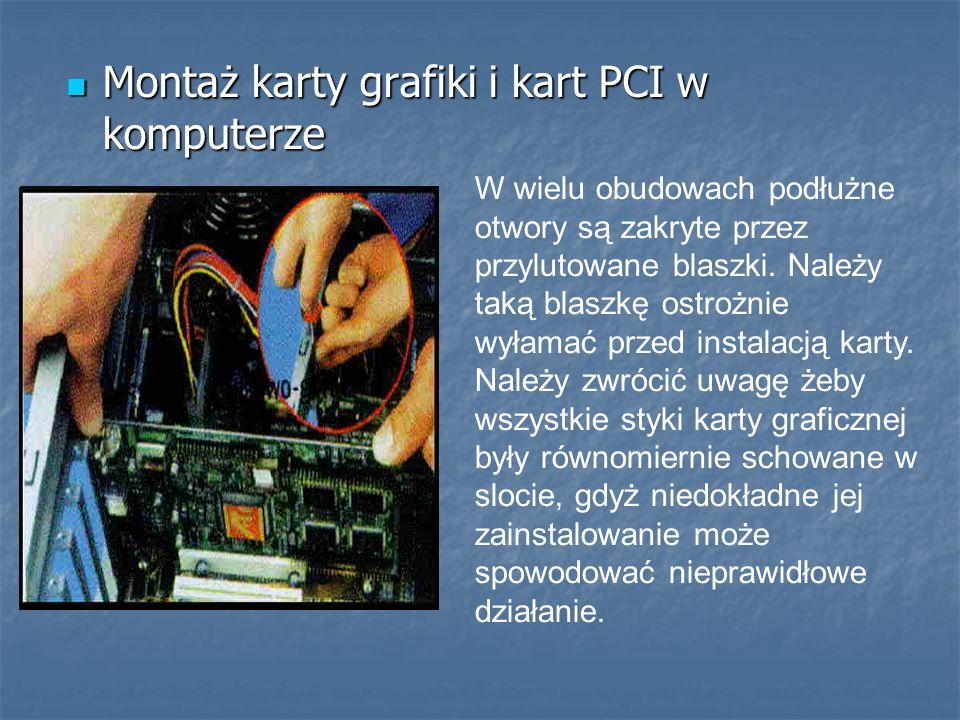 Montaż karty grafiki i kart PCI w komputerze Montaż karty grafiki i kart PCI w komputerze W wielu obudowach podłużne otwory są zakryte przez przylutow