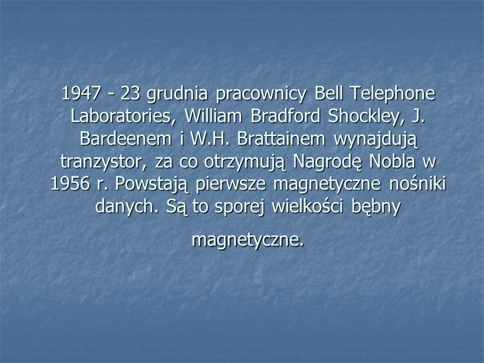 1947 - 23 grudnia pracownicy Bell Telephone Laboratories, William Bradford Shockley, J. Bardeenem i W.H. Brattainem wynajdują tranzystor, za co otrzym