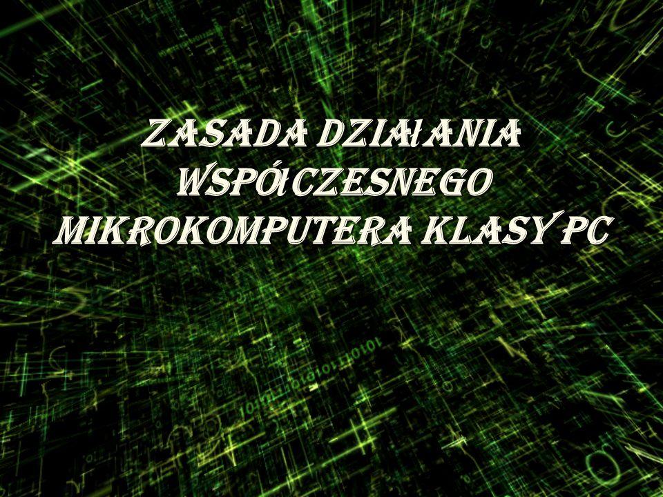 zasada dzia ł ania wspó ł czesnego mikrokomputera klasy PC