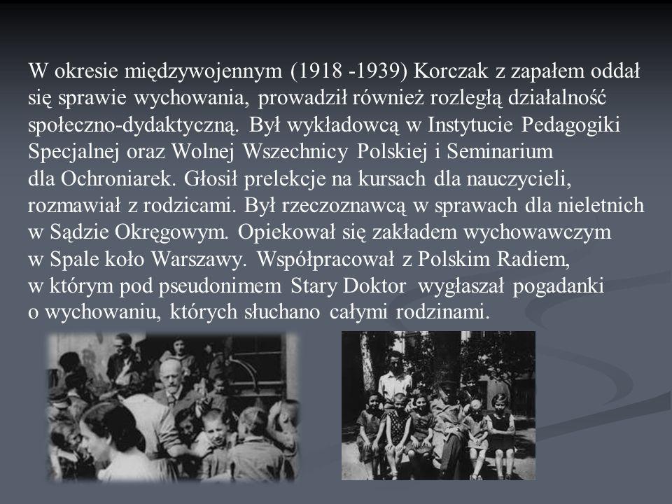 W okresie międzywojennym (1918 -1939) Korczak z zapałem oddał się sprawie wychowania, prowadził również rozległą działalność społeczno-dydaktyczną. By