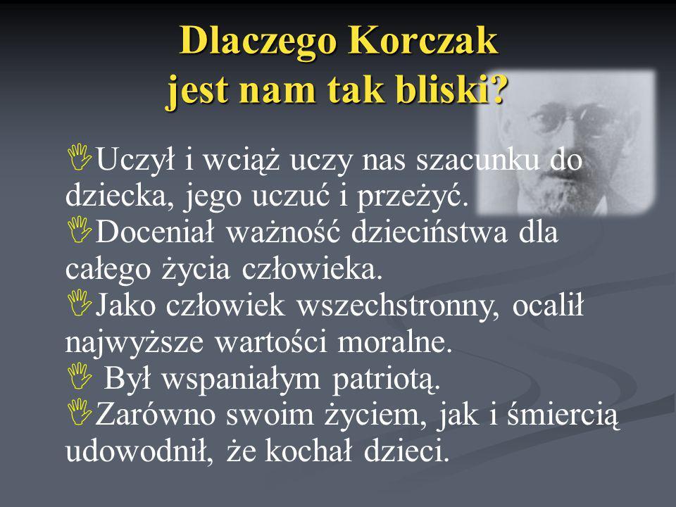 Dlaczego Korczak jest nam tak bliski? Uczył i wciąż uczy nas szacunku do dziecka, jego uczuć i przeżyć. Doceniał ważność dzieciństwa dla całego życia