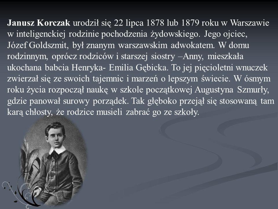 Janusz Korczak urodził się 22 lipca 1878 lub 1879 roku w Warszawie w inteligenckiej rodzinie pochodzenia żydowskiego. Jego ojciec, Józef Goldszmit, by