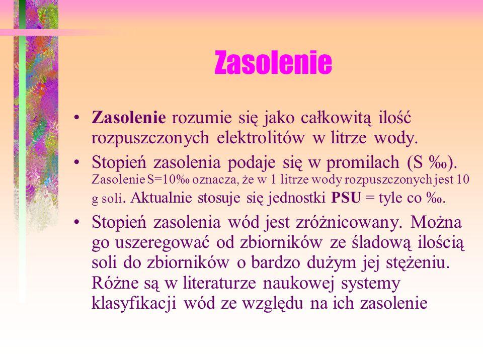 Zasolenie Zasolenie rozumie się jako całkowitą ilość rozpuszczonych elektrolitów w litrze wody.