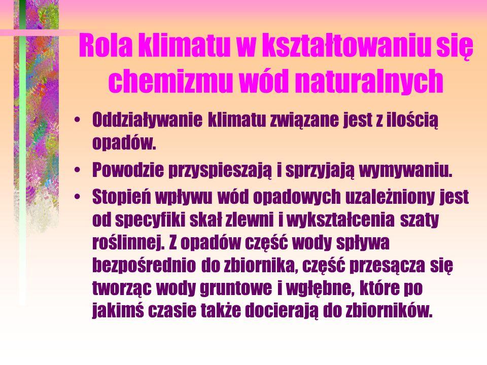 Rola klimatu w kształtowaniu się chemizmu wód naturalnych Oddziaływanie klimatu związane jest z ilością opadów.