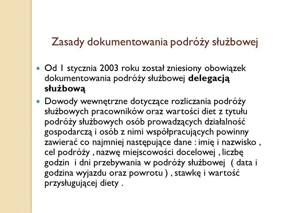 Zasady dokumentowania podróży służbowej Od 1 stycznia 2003 roku został zniesiony obowiązek dokumentowania podróży służbowej delegacją służbową Dowody