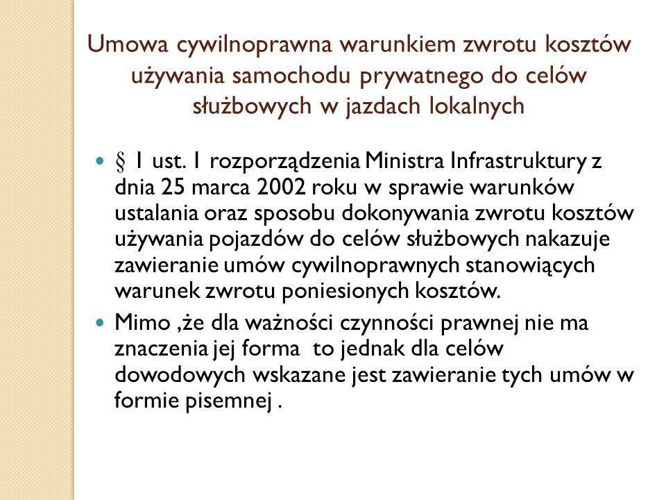 Umowa cywilnoprawna warunkiem zwrotu kosztów używania samochodu prywatnego do celów służbowych w jazdach lokalnych § 1 ust. 1 rozporządzenia Ministra