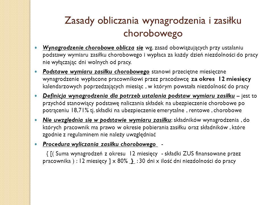 Zasady obliczania wynagrodzenia i zasiłku chorobowego Wynagrodzenie chorobowe oblicza się wg. zasad obowiązujących przy ustalaniu podstawy wymiaru zas