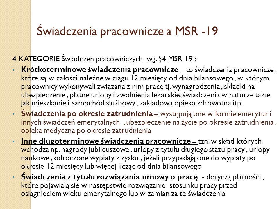 Świadczenia pracownicze a MSR -19 4 KATEGORIE Świadczeń pracowniczych wg. §4 MSR 19 : Krótkoterminowe świadczenia pracownicze – to świadczenia pracown