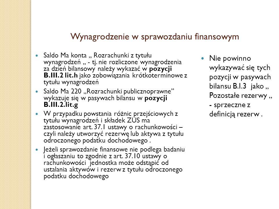 Wynagrodzenie w sprawozdaniu finansowym Saldo Ma konta Rozrachunki z tytułu wynagrodzeń - tj. nie rozliczone wynagrodzenia za dzień bilansowy należy w