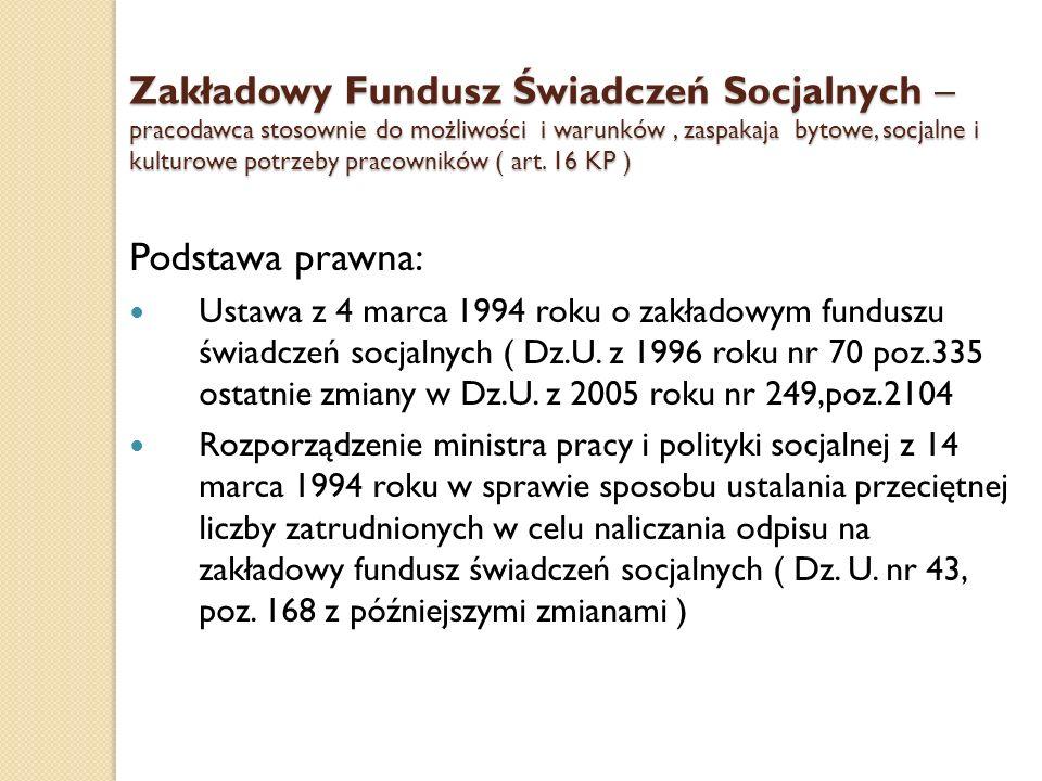 Zakładowy Fundusz Świadczeń Socjalnych – pracodawca stosownie do możliwości i warunków, zaspakaja bytowe, socjalne i kulturowe potrzeby pracowników (