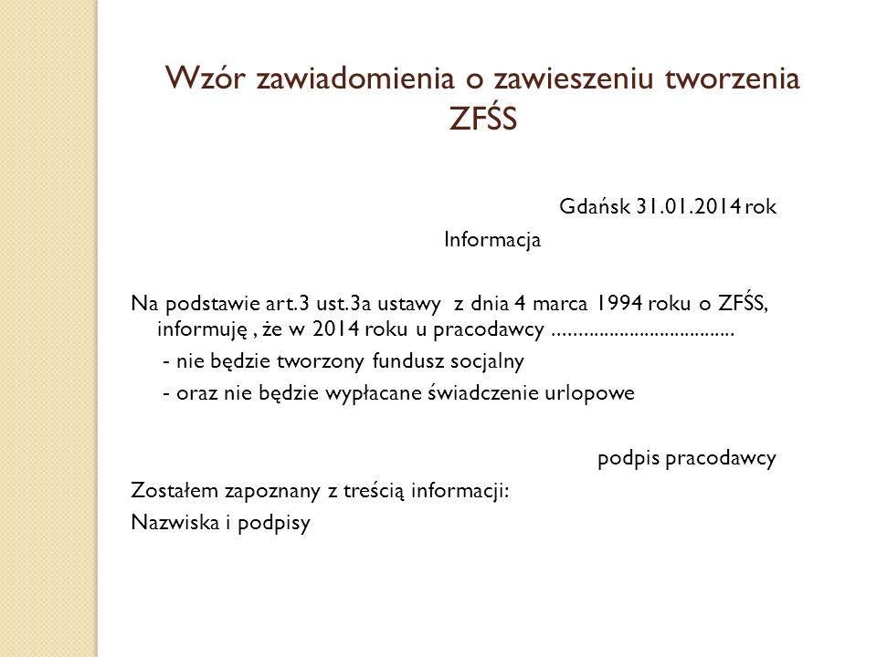 Wzór zawiadomienia o zawieszeniu tworzenia ZFŚS Gdańsk 31.01.2014 rok Informacja Na podstawie art.3 ust.3a ustawy z dnia 4 marca 1994 roku o ZFŚS, inf