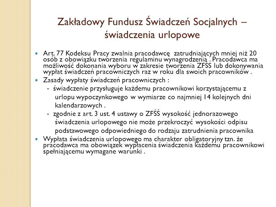 Zakładowy Fundusz Świadczeń Socjalnych – świadczenia urlopowe Art. 77 Kodeksu Pracy zwalnia pracodawcę zatrudniających mniej niż 20 osób z obowiązku t