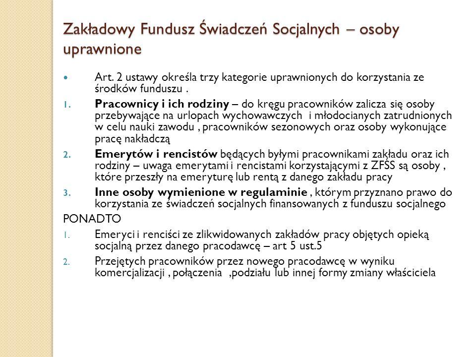 Zakładowy Fundusz Świadczeń Socjalnych – osoby uprawnione Art. 2 ustawy określa trzy kategorie uprawnionych do korzystania ze środków funduszu. 1. Pra