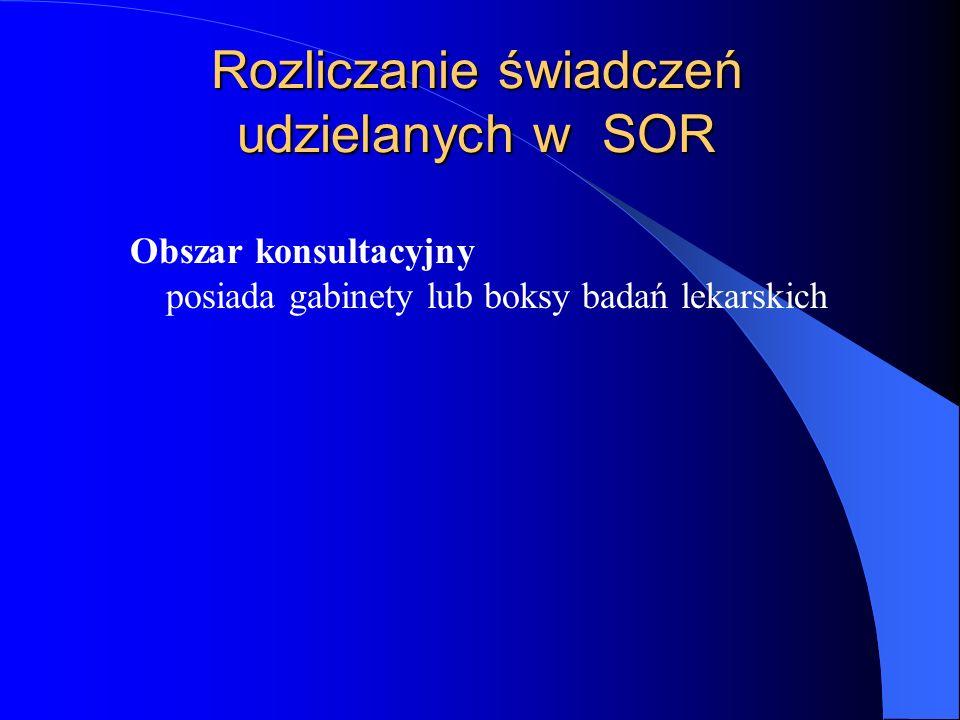 Rozliczanie świadczeń udzielanych w SOR Obszar obserwacji zawiera co najmniej cztery stanowiska, o powierzchni co najmniej 12 m 2 każde, wyposażone w