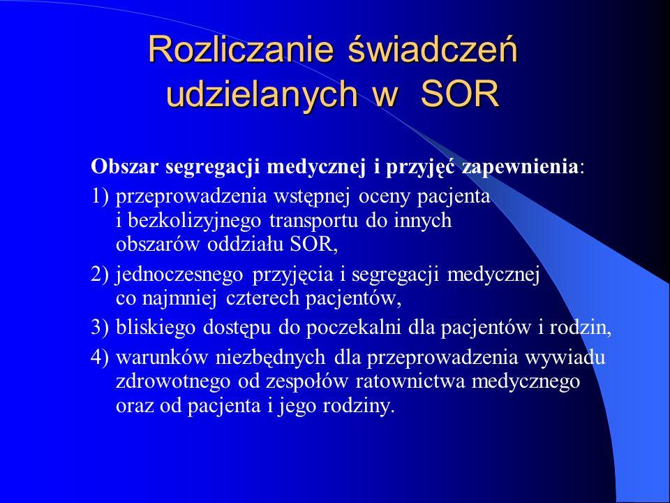 Rozliczanie świadczeń udzielanych w SOR Obszar segregacji medycznej i przyjęć zapewnienia: 1)przeprowadzenia wstępnej oceny pacjenta i bezkolizyjnego transportu do innych obszarów oddziału SOR, 2)jednoczesnego przyjęcia i segregacji medycznej co najmniej czterech pacjentów, 3)bliskiego dostępu do poczekalni dla pacjentów i rodzin, 4)warunków niezbędnych dla przeprowadzenia wywiadu zdrowotnego od zespołów ratownictwa medycznego oraz od pacjenta i jego rodziny.