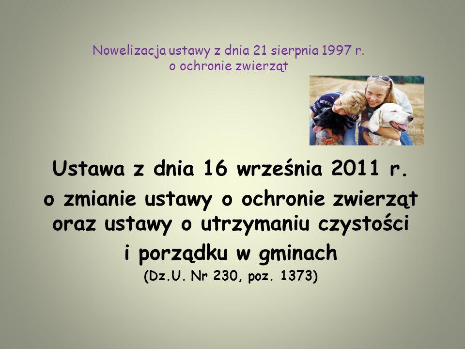Nowelizacja ustawy z dnia 21 sierpnia 1997 r.o ochronie zwierząt Ustawa z dnia 16 września 2011 r.