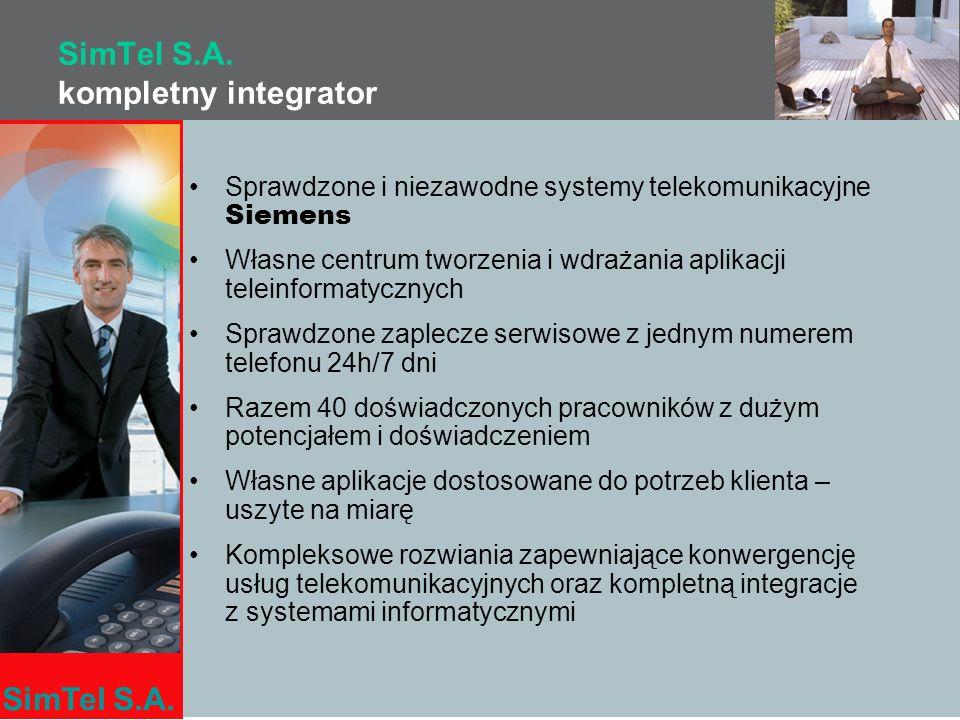 SimTel S.A. SimTel S.A. kompletny integrator Sprawdzone i niezawodne systemy telekomunikacyjne Siemens Własne centrum tworzenia i wdrażania aplikacji