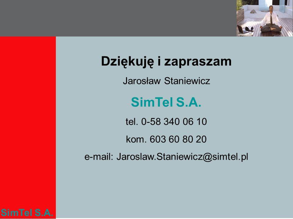 SimTel S.A. Dziękuję i zapraszam Jarosław Staniewicz SimTel S.A. tel. 0-58 340 06 10 kom. 603 60 80 20 e-mail: Jaroslaw.Staniewicz@simtel.pl