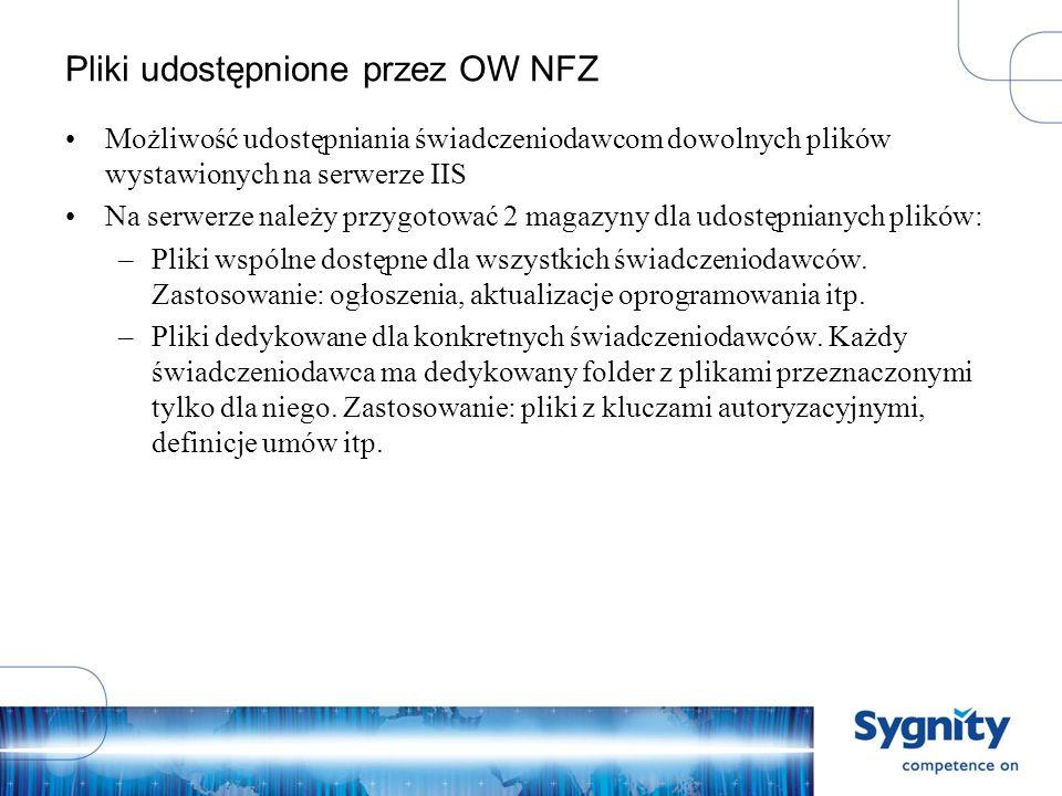 Pliki udostępnione przez OW NFZ Możliwość udostępniania świadczeniodawcom dowolnych plików wystawionych na serwerze IIS Na serwerze należy przygotować 2 magazyny dla udostępnianych plików: –Pliki wspólne dostępne dla wszystkich świadczeniodawców.