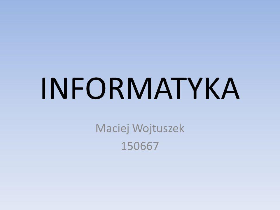 INFORMATYKA Maciej Wojtuszek 150667