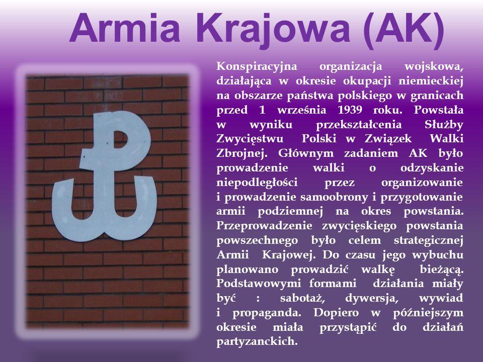 Armia Krajowa (AK) Konspiracyjna organizacja wojskowa, działająca w okresie okupacji niemieckiej na obszarze państwa polskiego w granicach przed 1 wrz