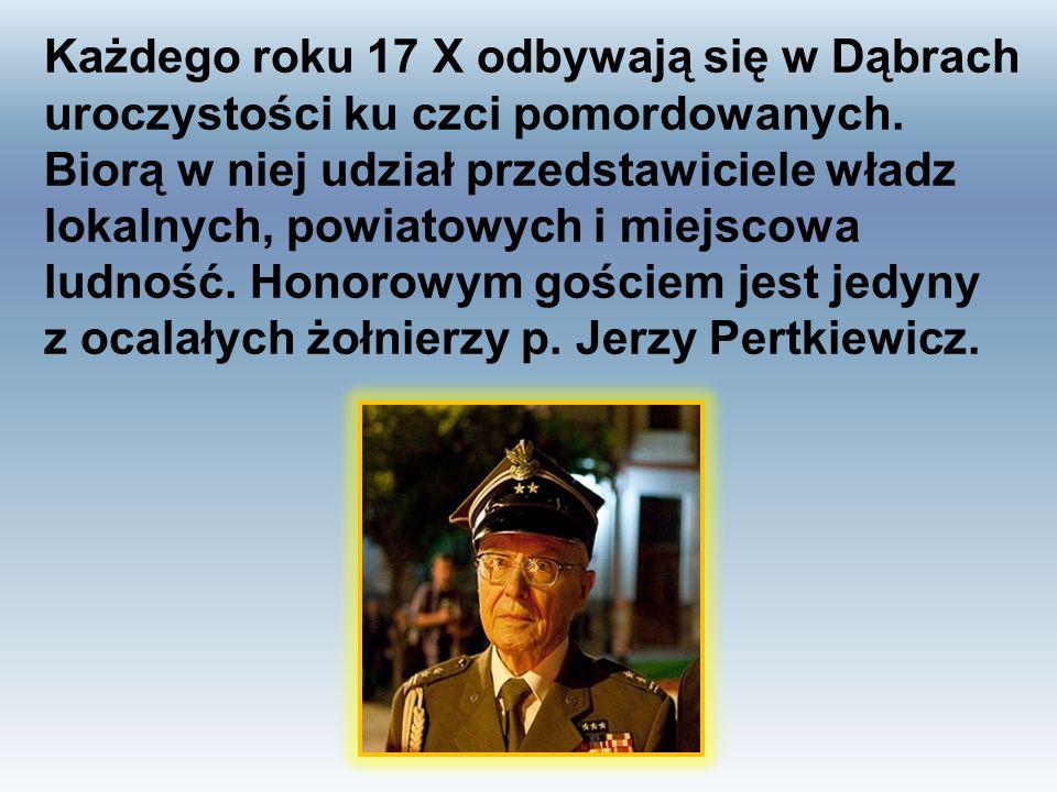 Każdego roku 17 X odbywają się w Dąbrach uroczystości ku czci pomordowanych. Biorą w niej udział przedstawiciele władz lokalnych, powiatowych i miejsc