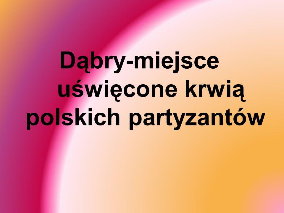 Dąbry-miejsce uświęcone krwią polskich partyzantów
