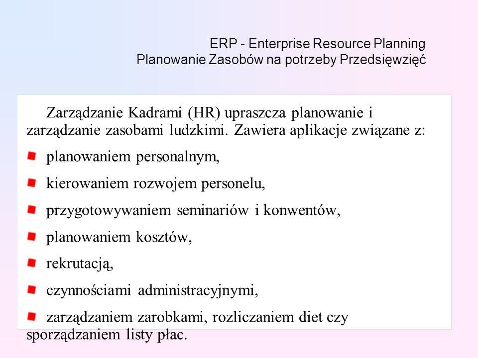 ERP - Enterprise Resource Planning Planowanie Zasobów na potrzeby Przedsięwzięć Zarządzanie Kadrami (HR) upraszcza planowanie i zarządzanie zasobami ludzkimi.