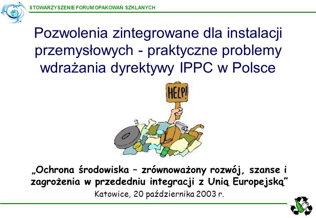 STOWARZYSZENIE FORUM OPAKOWAŃ SZKLANYCH 1) rodzaje odpadów w Polsce 2)znane emisje związane z funkcjonowaniem posiadanych instalacji (cały ciąg technologiczny wszystkich powiązanych ze sobą procesów) –emisje gazów do atmosfery –emisje zanieczyszczeń stałych –pyły –hałas –emisje do wód –oczyszczanie ścieków –promieniowanie elektromagnetyczne 3) uwarunkowania ekonomiczne BAT Zbieranie danych do przygotowania BREF