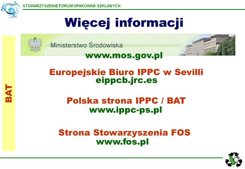 STOWARZYSZENIE FORUM OPAKOWAŃ SZKLANYCH Więcej informacji BAT www.mos.gov.pl Europejskie Biuro IPPC w Sevilli eippcb.jrc.es Polska strona IPPC / BAT w
