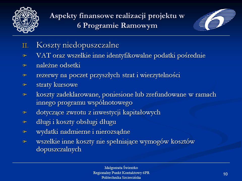 10 Małgorzata Świerzko Regionalny Punkt Kontaktowy 6PR Politechnika Szczecińska Aspekty finansowe realizacji projektu w 6 Programie Ramowym II.