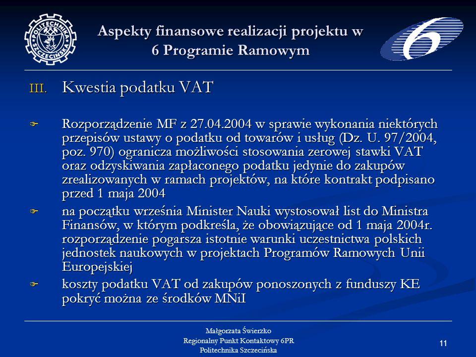 11 Małgorzata Świerzko Regionalny Punkt Kontaktowy 6PR Politechnika Szczecińska Aspekty finansowe realizacji projektu w 6 Programie Ramowym III.