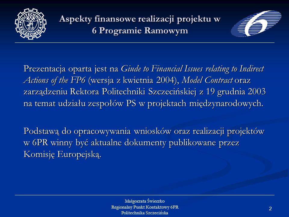 63 Małgorzata Świerzko Regionalny Punkt Kontaktowy 6PR Politechnika Szczecińska Aspekty finansowe realizacji projektu w 6 Programie Ramowym Refundacja kosztów przez KE- Sieci Doskonałości 1.Jeśli w danym okresie raportowania sprawozdane koszty będą mniejsze niż budżet przyznany w kontrakcie na ten okres, to refundacja KE wynosić będzie tyle, ile wyniosły koszty faktycznie poniesione a nie tyle, na ile opiewał budżet (zasada realności kosztów); 2.Jeśli na koniec projektu suma faktycznie poniesionych przez konsorcjum kosztów będzie mniejsza niż przyznany w kontrakcie całkowity budżet, to KE zrefunduje jedynie 95% kosztów sprawozdanych za ostatni okres raportowania (zasada współfinansowania).